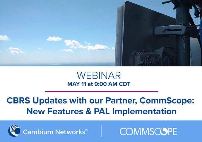 Webinar Graphic (CBRS Updates with our Partner, CommScope - New CBRS Features, CommScope Features & PAL Implementation)